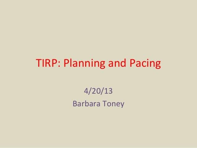 TIRP: Planning and Pacing4/20/13Barbara Toney