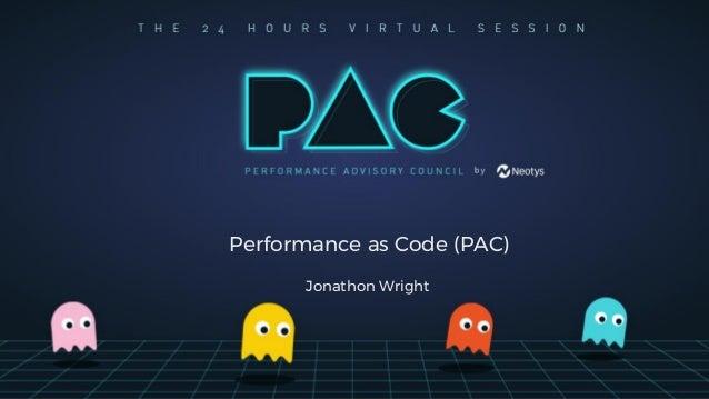 Performance as Code (PAC) Jonathon Wright
