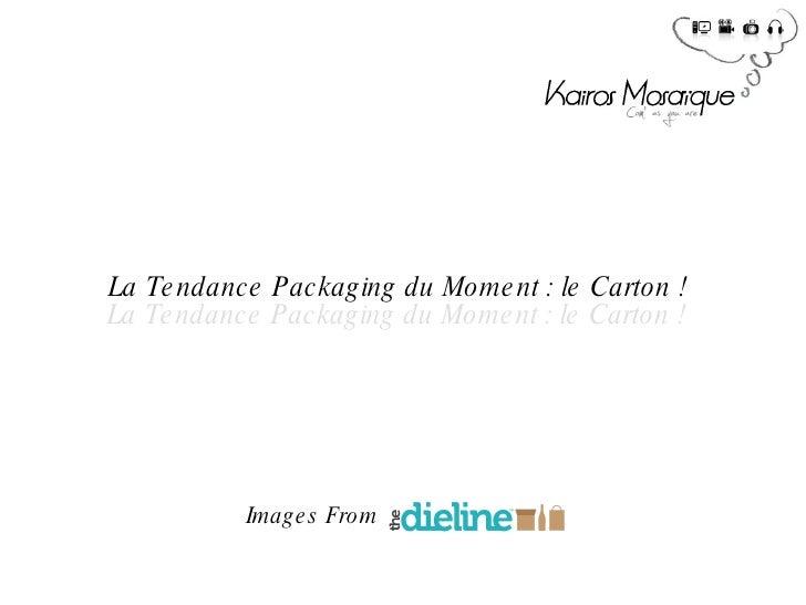 La Tendance Packaging du Moment : le Carton ! La Tendance Packaging du Moment : le Carton ! Images From