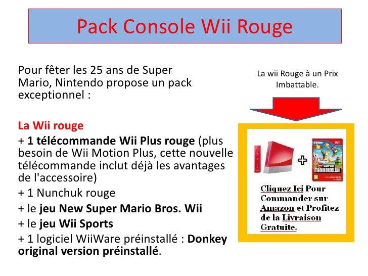 Pack Console WiiRouge <br />La wii Rouge à un Prix Imbattable.<br />Pour fêter les 25 ans de Super Mario, Nintendo propose...