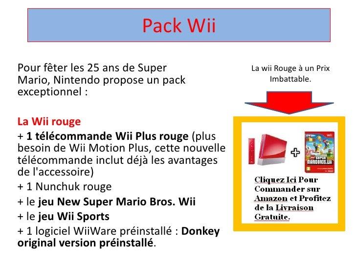 Pack Wii<br />La wii Rouge à un Prix Imbattable.<br />Pour fêter les 25 ans de Super Mario, Nintendo propose un pack excep...