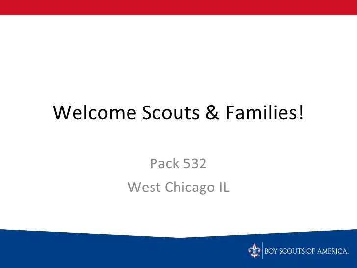 Welcome Scouts & Families! Pack 532 West Chicago IL
