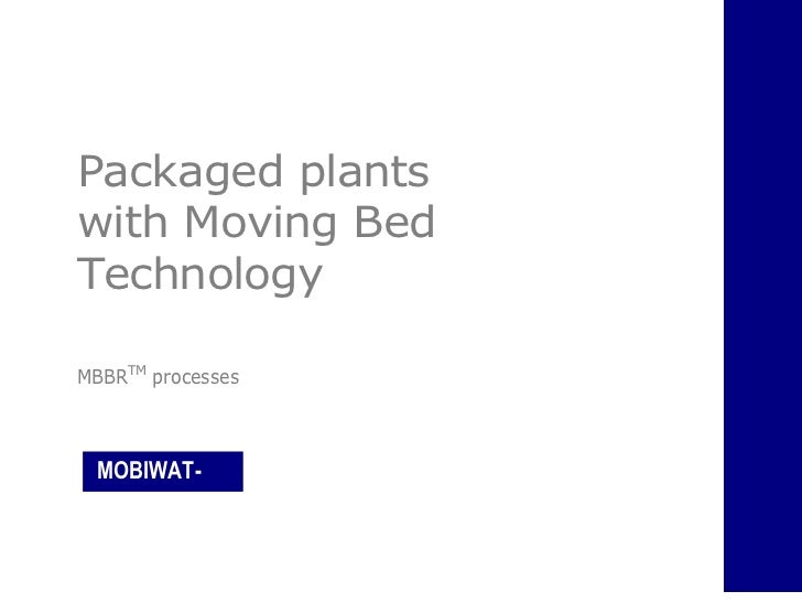 Packaged plantswith Moving BedTechnologyMBBRTM processes MOBIWAT- TECH