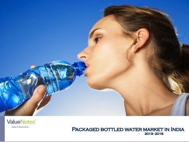 Packaged bottled water market in India  2013 - 2018 Picture Courtesy: www.info.wowlogistics.com