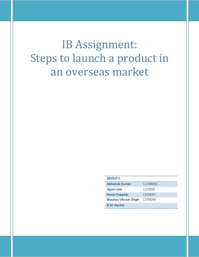 IB Assignment:Steps to launch a product in    an overseas market               GROUP 5               Abhishek Kumar       ...
