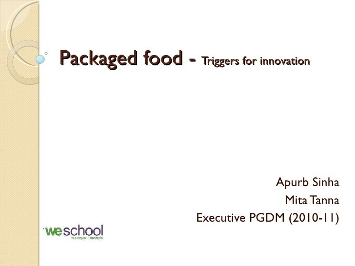 Packaged food -  Triggers for innovation Apurb Sinha Mita Tanna Executive PGDM (2010-11)