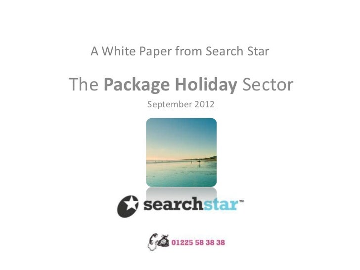 A White Paper from Search StarThe Package Holiday Sector           September 2012
