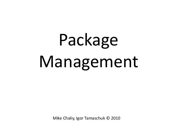 Package Management Mike Chaliy, Igor Tamaschuk © 2010