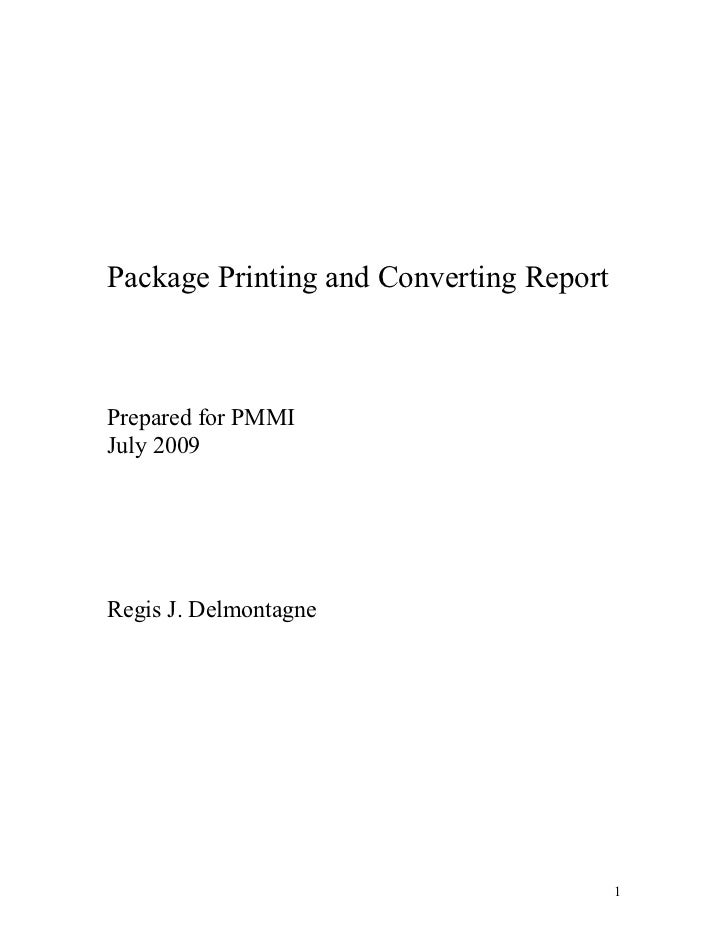 Package Printing and Converting ReportPrepared for PMMIJuly 2009Regis J. Delmontagne                                      ...