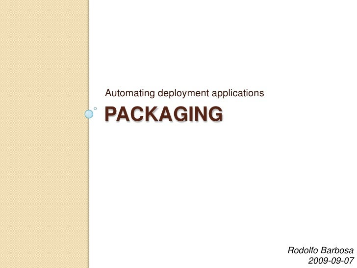 Packaging<br />Automating deployment applications<br />Rodolfo Barbosa<br />2009-09-07<br />