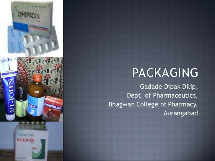 Packaging<br />GadadeDipakDilip,<br />Dept. of Pharmaceutics, <br />Bhagwan College of Pharmacy,<br />Aurangabad<br />