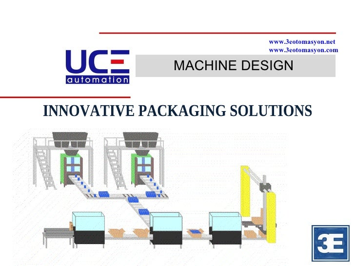 MACHINE DESIGN INNOVATIVE PACKAGING SOLUTIONS  www.3eotomasyon.net www.3eotomasyon.com