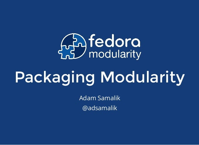 Packaging Modularity Adam Samalik @adsamalik