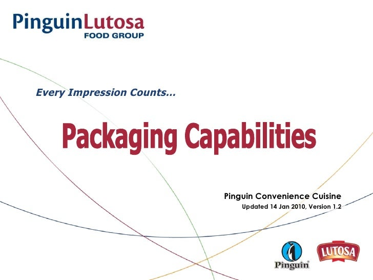 Pinguin Convenience Cuisine Updated 14 Jan 2010, Version 1.2 Packaging Capabilities Every Impression Counts…