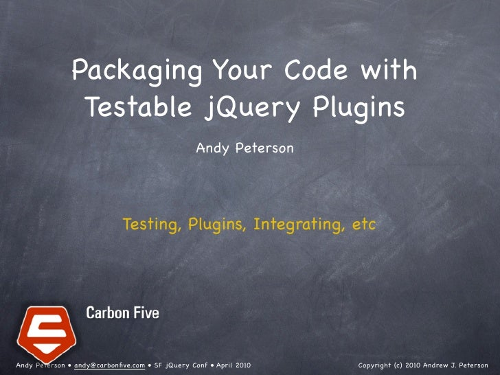 Packaging Your Code with                 Testable jQuery Plugins                         Andy Peterson                ...