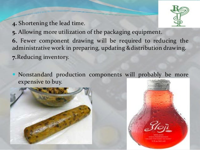 4. Shortening the lead time.5. Allowing more utilization of the packaging equipment.6. Fewer component drawing will be req...