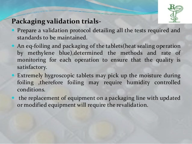 Packaging validation trials- Prepare a validation protocol detailing all the tests required and  standards to be maintain...
