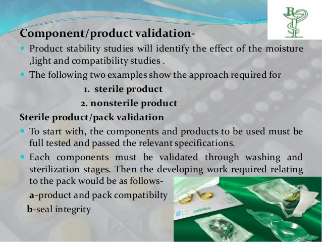 Component/product validation- Product stability studies will identify the effect of the moisture  ,light and compatibilit...