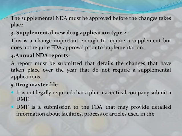 The supplemental NDA must be approved before the changes takesplace.3. Supplemental new drug application type 2-This is a ...