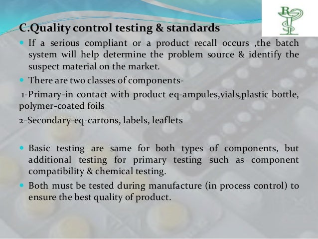 C.Quality control testing & standards If a serious compliant or a product recall occurs ,the batch   system will help det...