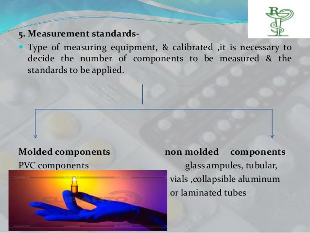 5. Measurement standards- Type of measuring equipment, & calibrated ,it is necessary to   decide the number of components...
