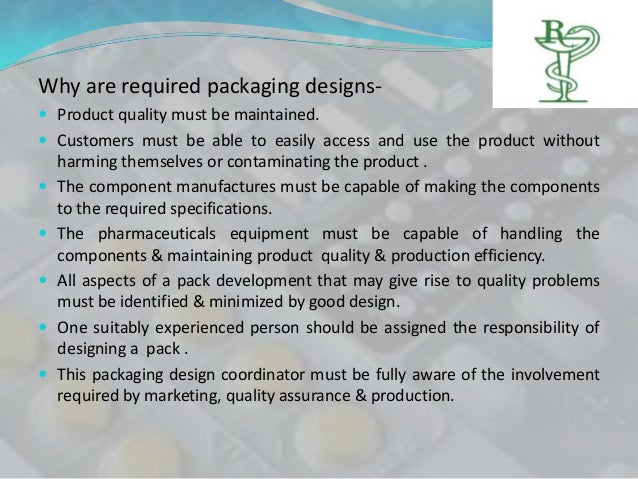 Why are required packaging designs- Product quality must be maintained. Customers must be able to easily access and use ...