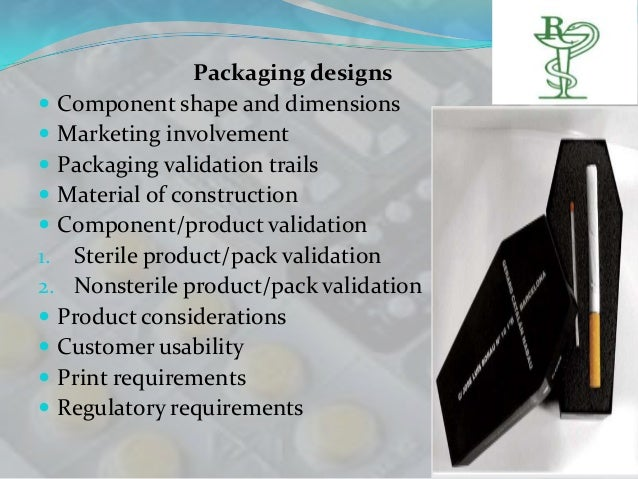 Packaging designs Component shape and dimensions Marketing involvement Packaging validation trails Material of constru...