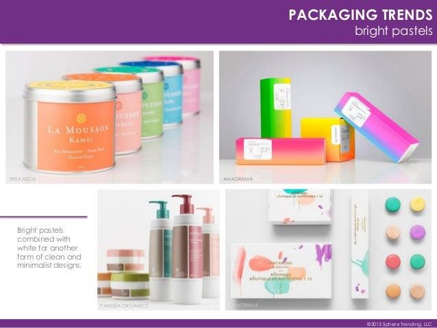 PACKAGING TRENDS bright pastels ANAGRAMA ANAGRAMA IRIS KASCHI PANGEA ORGANICS ©2013 Sphere Trending, LLC Bright pastels co...