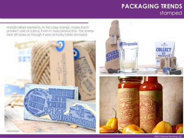 PACKAGING TRENDS stamped ©2013 Sphere Trending, LLC NICK MISANI FARMGROUP FARMGROUP Handcrafted elements, in this case sta...