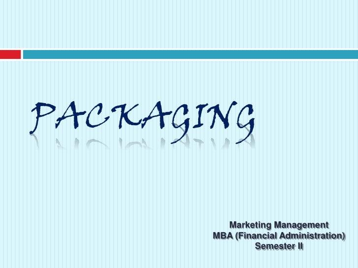 PACKAGING<br />Marketing Management<br />MBA (Financial Administration)<br />Semester II<br />