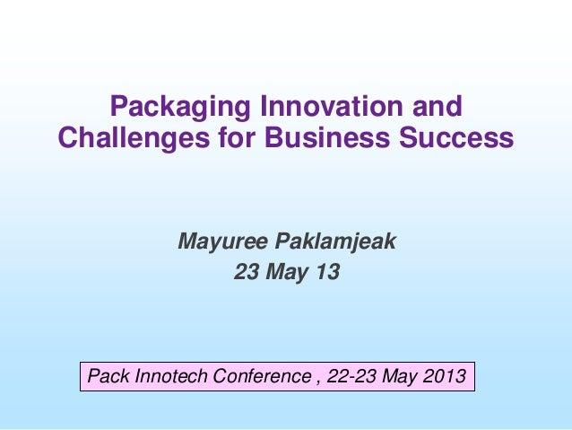 Packaging Innovation andChallenges for Business SuccessMayuree Paklamjeak23 May 13Pack Innotech Conference , 22-23 May 2013