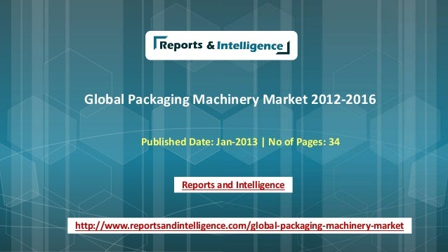Global Packaging Machinery Market 2012-2016 Published Date: Jan-2013 | No of Pages: 34 Reports and Intelligence http://www...