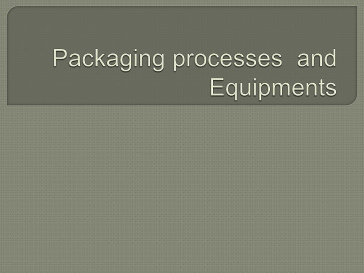Packaging processes  and Equipments<br />