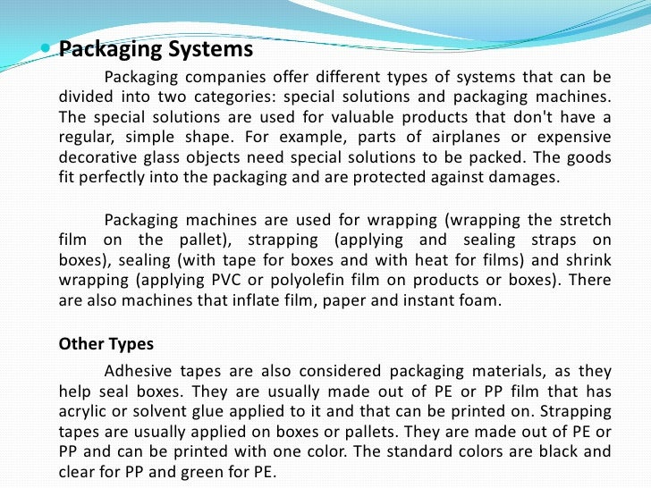 CLASSIFICATION OF PACKAGING<br />Primary packaging is the material that first envelops the product and holds it. This usua...