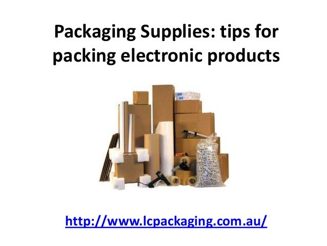 Packaging Supplies: tips forpacking electronic productshttp://www.lcpackaging.com.au/