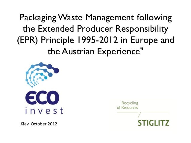 Packaging Waste Management following  the Extended Producer Responsibility(EPR) Principle 1995-2012 in Europe and        t...