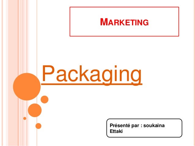 MARKETING Présenté par : soukaina Ettaki Packaging