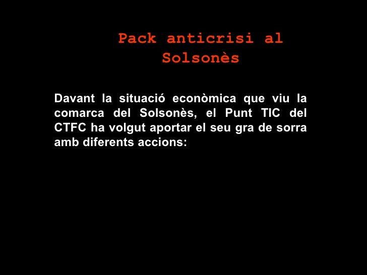 Pack anticrisi al                Solsonès  Davant la situació econòmica que viu la comarca del Solsonès, el Punt TIC del C...