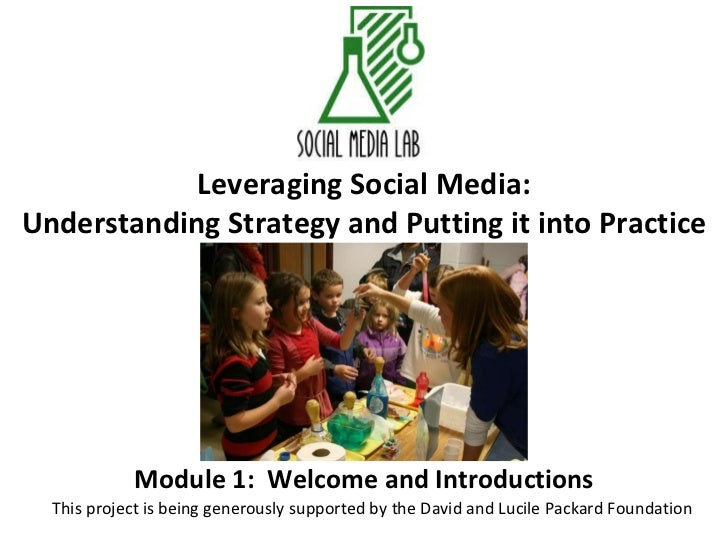 Leveraging Social Media: Understanding Strategy and Putting it into Practice Module 1:  Welcome and Introductions This pro...
