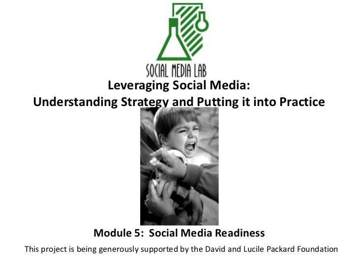 Leveraging Social Media:Understanding Strategy and Putting it into Practice<br />Module 5:  Social Media Readiness<br />Th...