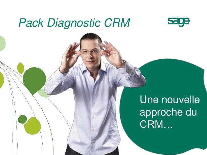 Pack Diagnostic CRM                      Une nouvelle                      approche du                      CRM…