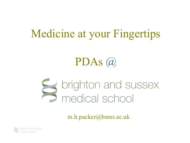 Medicine at your Fingertips PDAs @ m.h.packer@bsms.ac.uk