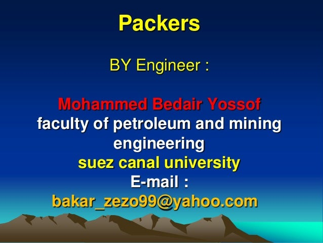 Packers BY Engineer : Mohammed Bedair Yossof faculty of petroleum and mining engineering suez canal university E-mail : ba...