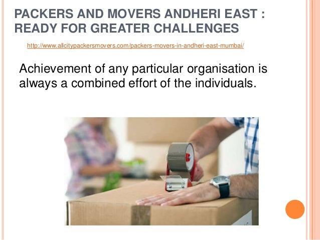 PACKERS AND MOVERS ANDHERI EAST : READY FOR GREATER CHALLENGES Achievement of any particular organisation is always a comb...