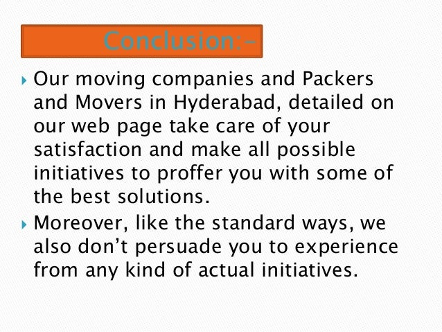 Conclusion:-  Our moving companies and Packers and Movers in Hyderabad, detailed on our web page take care of your satisf...