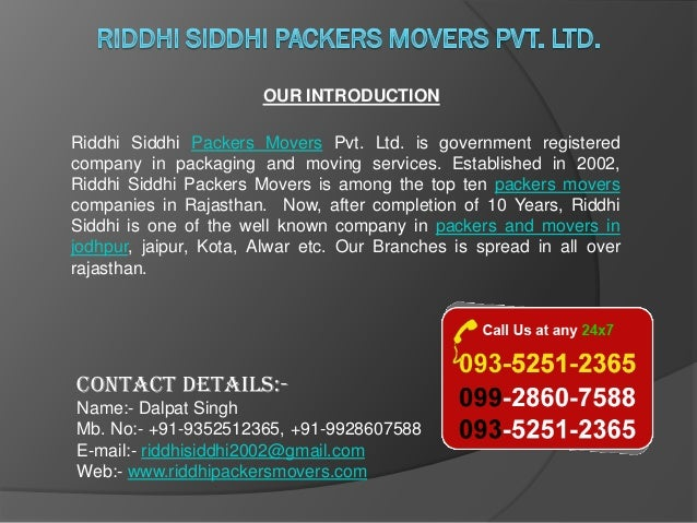 OUR INTRODUCTION Riddhi Siddhi Packers Movers Pvt. Ltd. is government registered company in packaging and moving services....