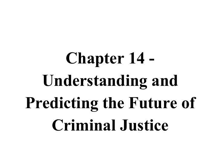 <ul><li>Chapter 14 - </li></ul><ul><li>Understanding and </li></ul><ul><li>Predicting the Future of </li></ul><ul><li>Crim...