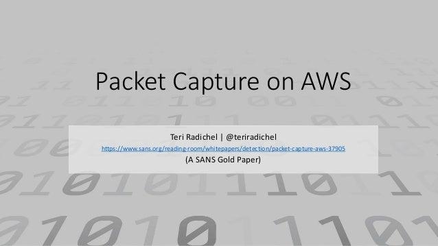 Packet Capture on AWS Teri Radichel | @teriradichel https://www.sans.org/reading-room/whitepapers/detection/packet-capture...