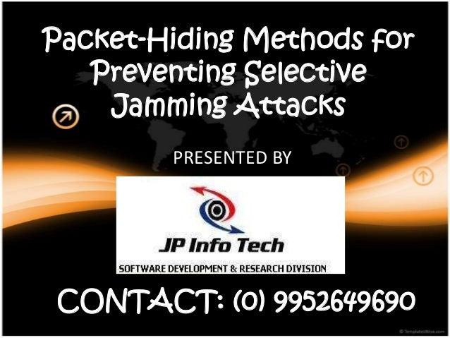 Packet-Hiding Methods for   Preventing Selective    Jamming Attacks        PRESENTED BYCONTACT: (0) 9952649690