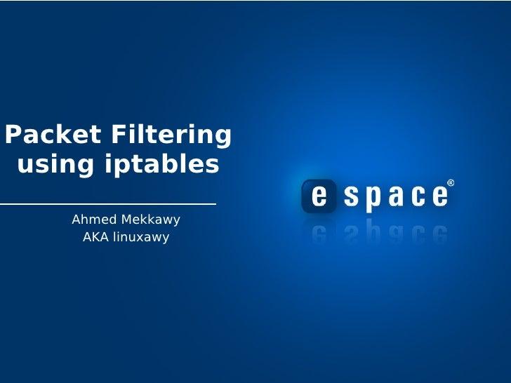 Packet Filtering  using iptables      Ahmed Mekkawy      AKA linuxawy